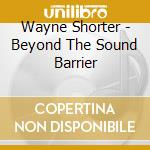 BEYOND THE SOUND BARRIER cd musicale di SHORTER WAYNE QUARTET