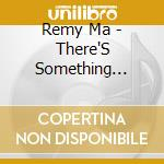 Thre's something about remy cd musicale di Remy Ma
