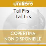 TALL FIRS                                 cd musicale di Firs Tall