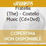 Costello music + dvd cd musicale di Fratellis