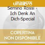 Rossi, Semino - Ich Denk An Dich-Special cd musicale di Semino Rossi