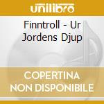 CD - FINNTROLL - UR JORDENS DJUP cd musicale di FINNTROLL