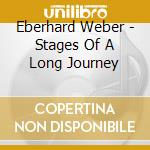 STAGES OF A LONG JOURNEY cd musicale di Eberhard Weber