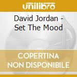 Set the mood cd musicale di David Jordan