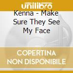 Kenna - Make Sure They See My Face cd musicale di KENNA
