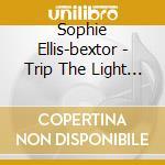 Trip the light fantastic cd musicale di Sophie Ellis-bextor
