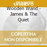 JAMES & THE QUIET cd musicale di Wand Wooden
