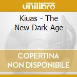 THE NEW DARK AGE                          cd musicale di KIUAS