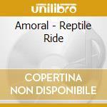 CD - AMORAL - REPTILE RIDE cd musicale di AMORAL