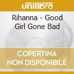 Good girl gone bad cd musicale di Rihanna