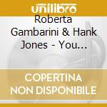 Roberta Gambarini & Hank Jones - You Are There cd musicale di GAMBARINI/JONES