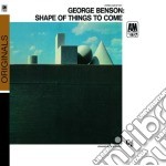 George Benson - The Shape Of Things To Come cd musicale di George Benson