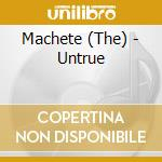 UNTRUE                                    cd musicale di The Machete