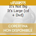 IT'S NOT BIG IT'S LARGE  (CD + DVD) cd musicale di LOVETT LYLE