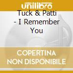I REMEMBER YOU cd musicale di TUCK & PATTI
