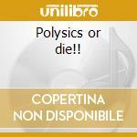 Polysics or die!! cd musicale di Polysics