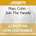 JOIN THE PARADE cd musicale di COHN MARC