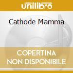 CATHODE MAMMA cd musicale di KRISMA