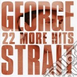 22 MORE HITS cd musicale di STRAIT GEORGE