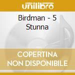 5 stunna cd musicale di Birdman