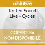 CYCLES                                    cd musicale di ROTTEN SOUND LIVE