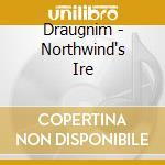 NORTHWIND'S IRE                           cd musicale di DRAUGNIM