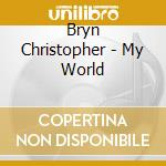 Bryn Christopher - My World cd musicale di Bryn Christopher