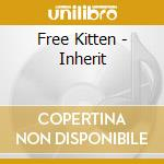 Free Kitten - Inherit cd musicale di Kitten Free