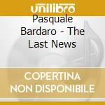 THE LAST NEWS cd musicale di Pasquale Bardaro