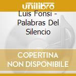 Palabras del silencio cd musicale di Luis Fonsi