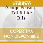 TELL IT LIKE IT IS cd musicale di George Benson