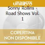 ROAD SHOWS VOL. 1 cd musicale di Sonny Rollins