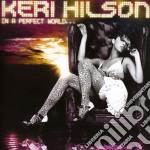 In a perfect world cd musicale di Hilson Keri