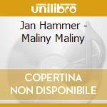 MALINY MALINY cd musicale di Jan Hammer