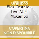 Elvis Costello - Live At El Mocambo cd musicale di Elvis Costello