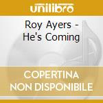 HE'S COMING                               cd musicale di Roy Ayers