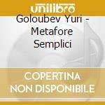 METAFORE SEMPLICI cd musicale di Yuri Goloubev