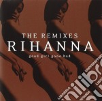 Good girl gone bad the remixes cd musicale di Rihanna