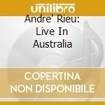 Live in australia cd musicale di Andre Rieu