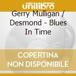 BLUES IN TIME                             cd musicale di MULLIGAN/DESMOND