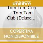 TOM TOM CLUB - DELUXE EDITION -           cd musicale di TOM TOM CLUB