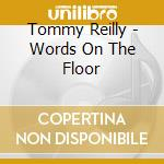 Words on the floor cd musicale di Tommy Reilly