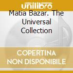 MATIA BAZAR. THE UNIVERSAL COLLECTION cd musicale di MATIA BAZAR