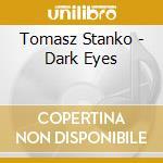DARK EYES                                 cd musicale di STANKO TOMASZ QUINTET