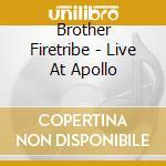 LIVE AT APOLLO                            cd musicale di Firetribe Brother
