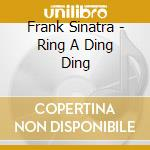 RING A DING DING                          cd musicale di Frank Sinatra