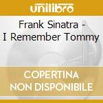 I REMEMBER TOMMY                          cd musicale di Frank Sinatra
