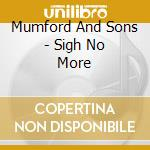 SIGH NO MORE                              cd musicale di MUMFORD AND SONS