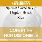 Digital rockstar cd musicale di Cowboy Space