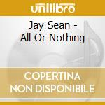 All or nothing cd musicale di Jay Sean